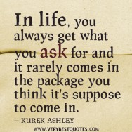 Life is Good to You- All You Have to do is Ask!